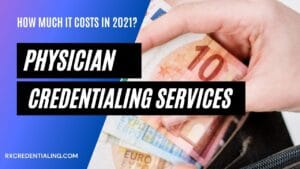 HOW MUCH PHYSICIAN CREDENTIALING SERVICES COST IN 2021
